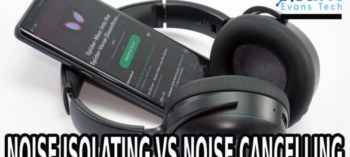 noise isolating vs noise cancelling
