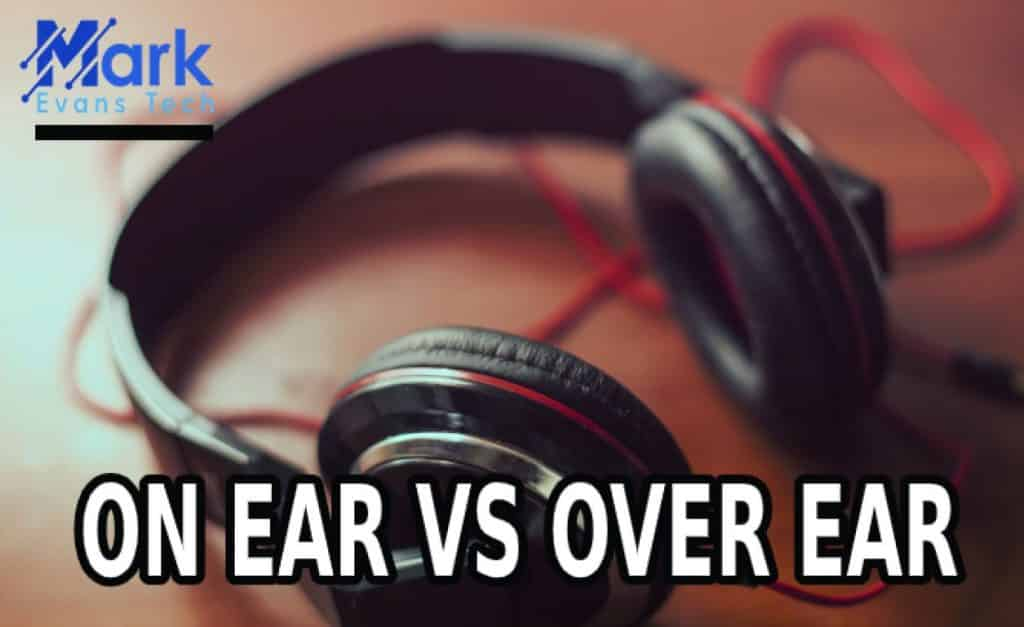 On Ear Vs Over Ear Headphones – Which One Is Best To Buy?