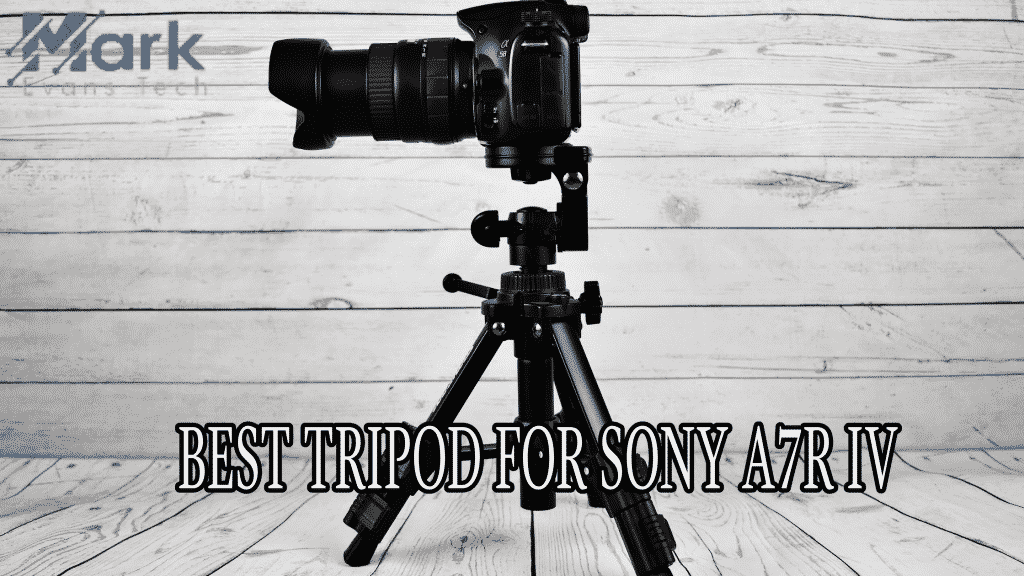 Best Tripod For Sony A7R IV Camera