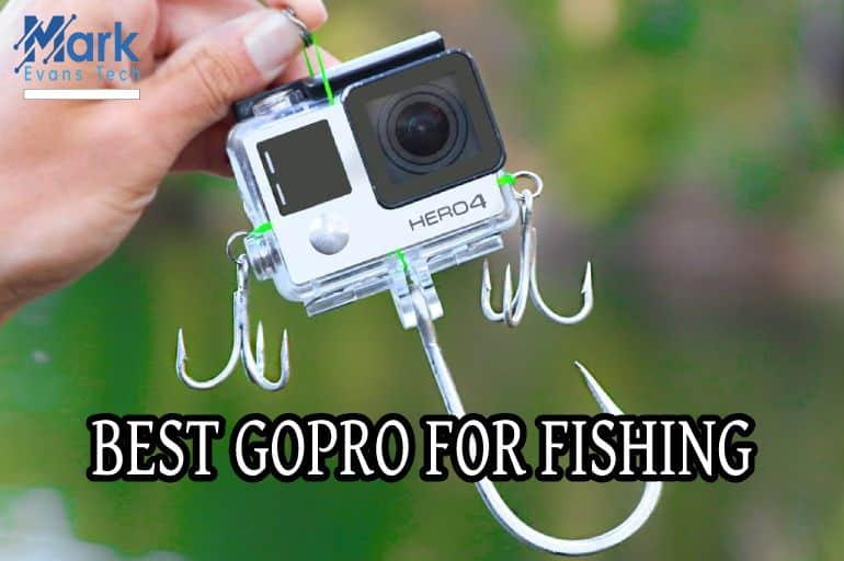 Best GoPro For Fishing Adventure Trips